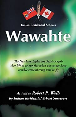 Wawahte: Subject: Canadian Indian Residential Schools 9781466917170