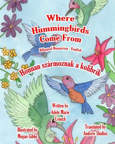 Where Hummingbirds Come from Bilingual Hungarian English 9781466204485