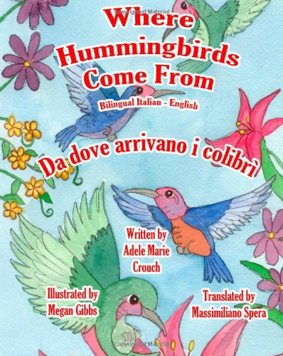 Where Hummingbirds Come from Bilingual Italian English 9781466202054
