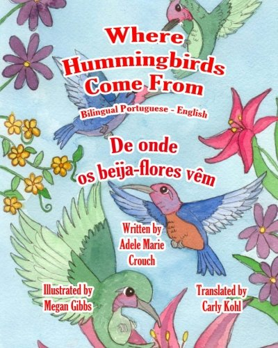 Where Hummingbirds Come from Bilingual Portuguese English 9781466204522