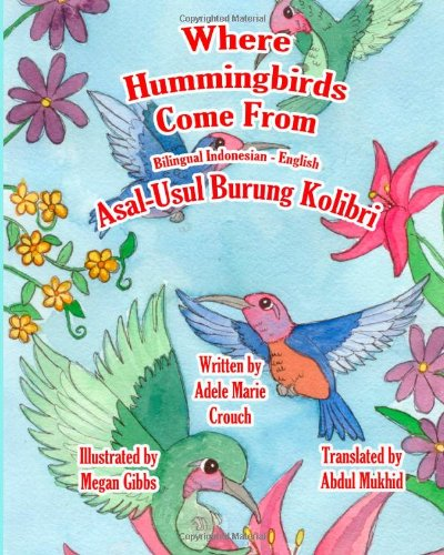 Where Hummingbirds Come from Bilingual Indonesian English 9781466460355