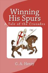 Winning His Spurs: A Tale of the Crusades -  Henty, G. A.
