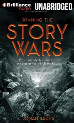 Winning the Story Wars: Why Those Who Tell - And Live - The Best Stories Will Rule the Future 9781469208442