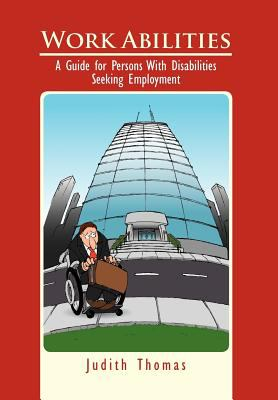 Work Abilities: A Guide for Persons with Disabilities Seeking Employment 9781465352392