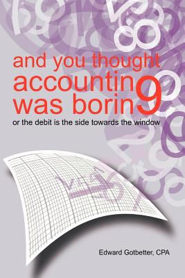 And You Thought Accounting Was Boring: Or the Debit Is the Side Towards the Window 9781462035366
