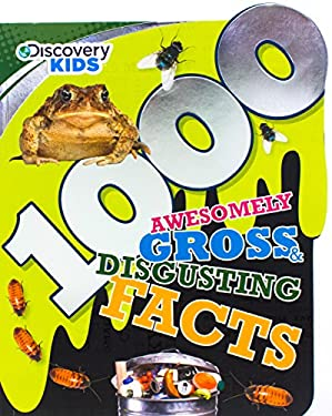 1000 Awesomely Gross & Disgusting Facts (Discovery Kids)