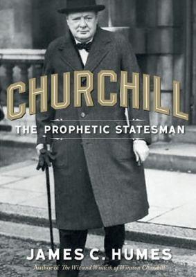 Churchill: The Prophetic Statesman 9781470807948