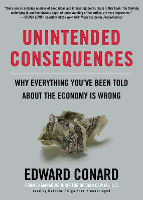 Unintended Consequences: Why Everything You've Been Told about the Economy Is Wrong 9781470823580