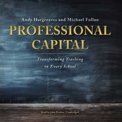 Professional Capital: Transforming Teaching in Every School 9781470826215