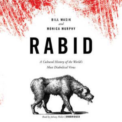 Rabid: A Cultural History of the World's Most Diabolical Virus 9781470826437