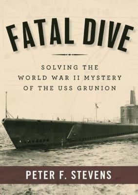 Fatal Dive: Solving the World War II Mystery of the USS Grunion 9781470826512