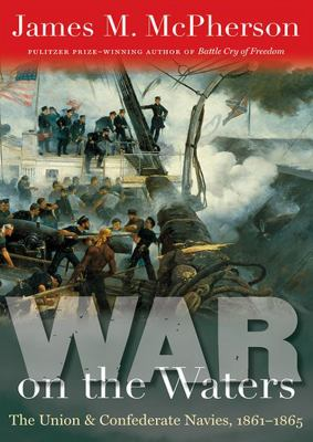 War on the Waters: The Union and Confederate Navies, 18611865 9781470827373