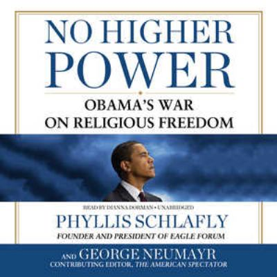 No Higher Power: Obama's War on Religious Freedom 9781470827526