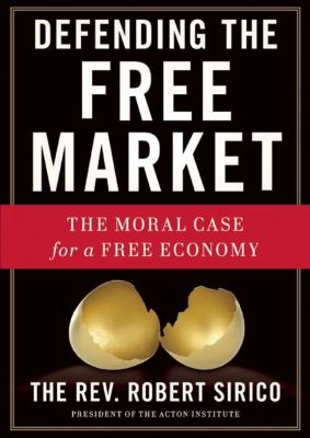 Defending the Free Market: The Moral Case for a Free Economy 9781470827588