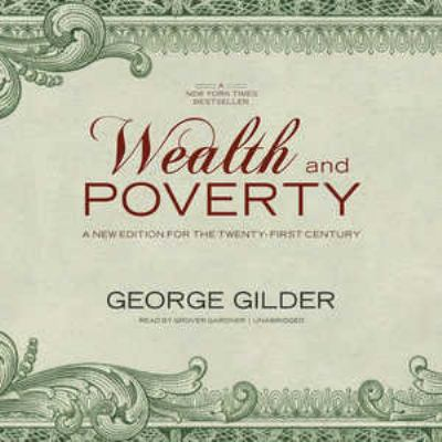 Wealth and Poverty: A Completely Revised New Edition for the Twenty-First Century 9781470827656