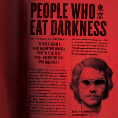 People Who Eat Darkness: The True Story of a Young Woman Who Vanished from the Streets of Tokyoand the Evil That Swallowed Her Up 9781470828950