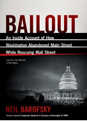 Bailout: An Inside Account of How Washington Abandoned Main Street While Rescuing Wall Street 9781470832209