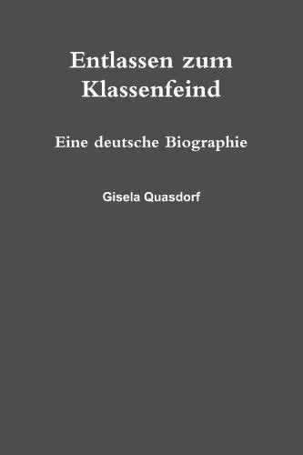 Entlassen Zum Klassenfeind. Eine Deutsche Biographie. 9781470904029