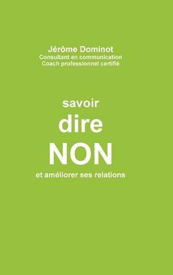 Savoir Dire Non Et Am Liorer Ses Relations 9781470930240