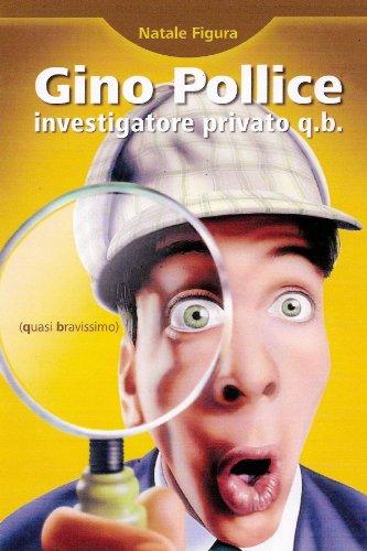 Gino Pollice Investigatore Privato Q.B. (Quasi Bravissimo)
