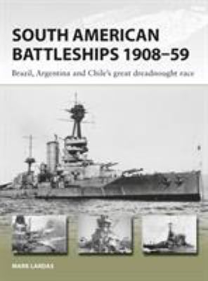 South American Battleships 190859: Brazil, Argentina, and Chile's great dreadnought race (New Vanguard)