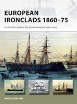 European Ironclads 186075: The Gloire sparks the great ironclad arms race (New Vanguard)