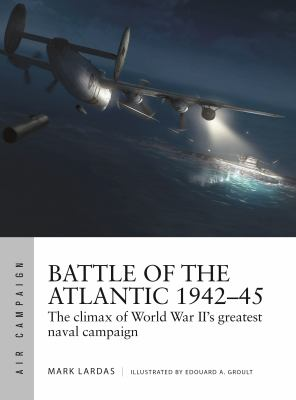 Battle of the Atlantic 194245: The climax of World War IIs greatest naval campaign (Air Campaign)