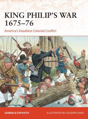 King Philip's War 167576: America's Deadliest Colonial Conflict (Campaign)
