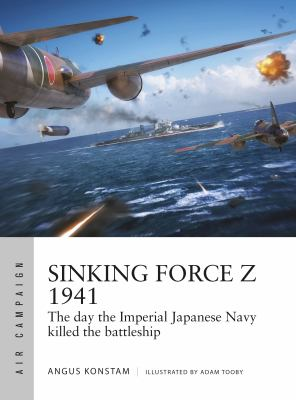 Sinking Force Z 1941: The day the Imperial Japanese Navy killed the battleship (Air Campaign)