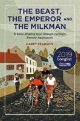 The Beast, the Emperor and the Milkman: A Bone-shaking Tour through Cyclings Flemish Heartlands