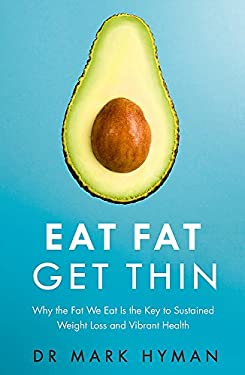 Eat Fat Get Thin: Why the Fat We Eat Is the Key to Sustained Weight Loss and Vibrant Health [Paperback] [Jan 01, 2016] Dr. Mark Hyman