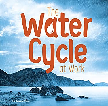 The Water Cycle at Work (First Facts: Water in Our World)