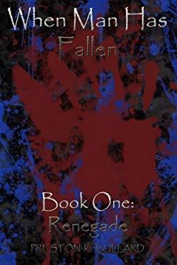 When Man Has Fallen: Renegade (Volume 1)