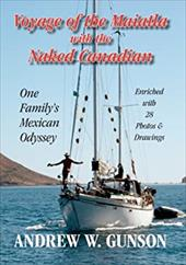 Voyage of the Maiatla with the Naked Canadian: One Family's Mexican Odyssey -- Enriched with 28 Photo's & Drawings -- Second Editi 22192374
