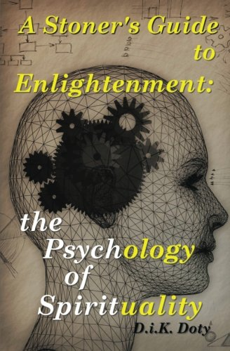 A Stoner's Guide to Enlightenment: The Psychology of Spirituality