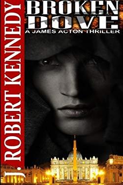 Broken Dove: A James Acton Thriller Book #3 (James Acton Thrillers)