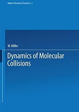 Dynamics of Molecular Collisions: Part B (Modern Theoretical Chemistry)