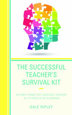 The Successful Teacher's Survival Kit: 83 Simple Things That Successful Teachers Do To Thrive in the Classroom