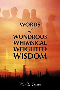 Words of Wondrous Whimsical Weighted Wisdom 9781475907483