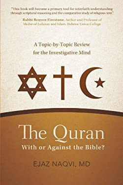 The Quran: With or Against the Bible?: A Topic-By-Topic Review for the Investigative Mind 9781475907742