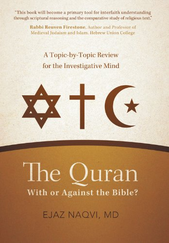 The Quran: With or Against the Bible?: A Topic-By-Topic Review for the Investigative Mind 9781475907759