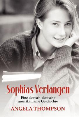 Sophias Verlangen: Eine Deutsch-Deutsche Amerikanische Geschichte 9781475911206