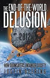 The End-Of-The-World Delusion: How Doomsayers Endanger Society