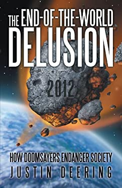 The End-Of-The-World Delusion: How Doomsayers Endanger Society 9781475913552