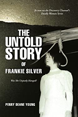 The Untold Story of Frankie Silver: Was She Unjustly Hanged? 9781475917468