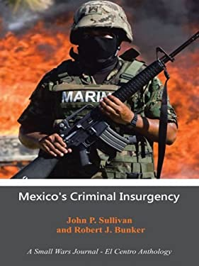Mexico's Criminal Insurgency: A Small Wars Journal-El Centro Anthology 9781475927290