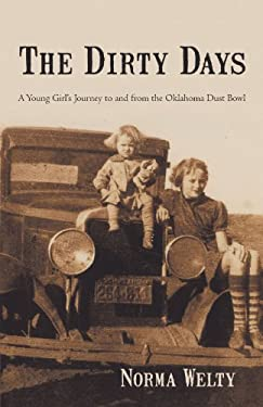The Dirty Days: A Young Girl's Journey to and from the Oklahoma Dust Bowl 9781475931501
