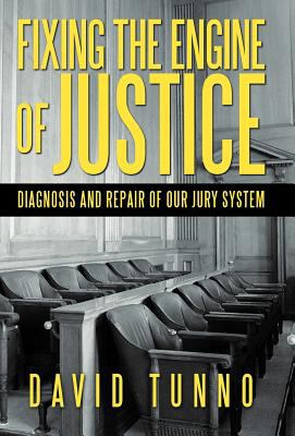Fixing the Engine of Justice: Diagnosis and Repair of Our Jury System 9781475932386