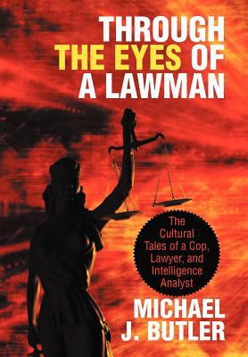 Through the Eyes of a Lawman: The Cultural Tales of a Cop, Lawyer, and Intelligence Analyst 9781475934496