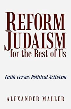 Reform Judaism for the Rest of Us: Faith Versus Political Activism 9781475935837